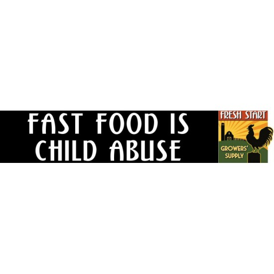 Fast Food Is Child Abuse - Bumper Sticker