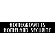Homegrown is Homeland Security - Bumper Sticker